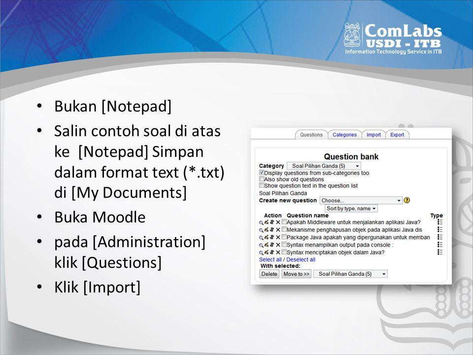 Bukan [Notepad] Salin contoh soal di atas ke [Notepad] Simpan dalam format text (*.txt) di [My Documents]